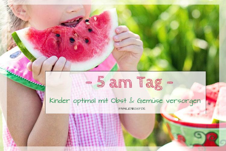 5 am Tag: Rezepte für Obst und Gemüse für Kinder