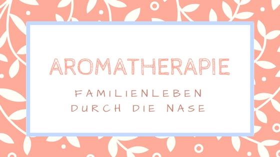 Aromatherapie mit Kindern - Entspannung durch Duftstoffe