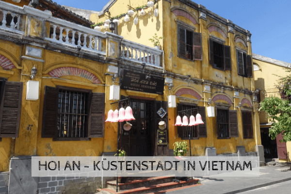 Hoi An - Küstenstadt in Vietnam