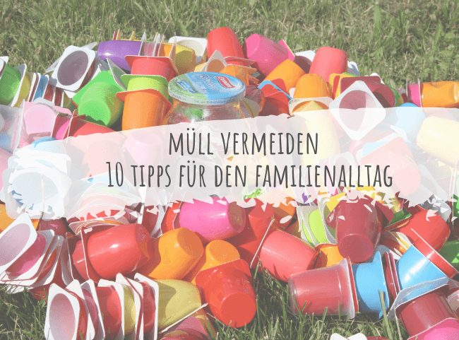 Müll vermeiden: 10 Tipps für den Alltag mit Kindern