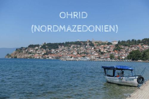 Ohrid in Nordmazedonien - Lieblingsplatz auf dem Balkan