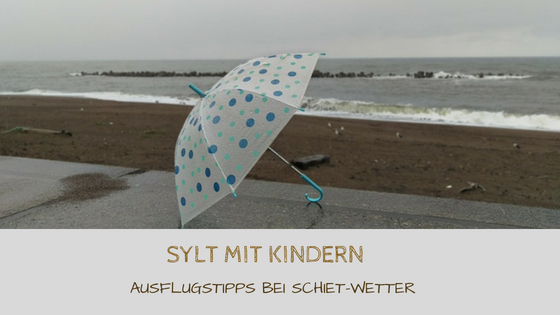 Sylt mit Kindern bei schlechtem Wetter