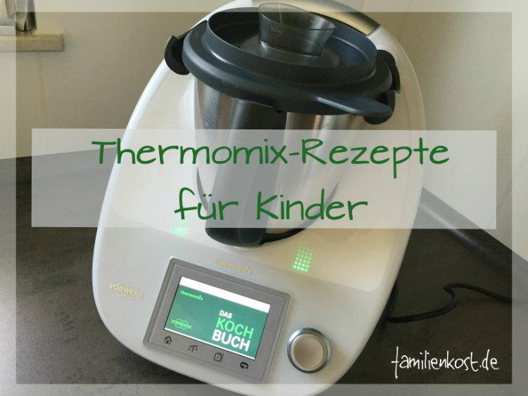 Leichte Sommerküche Thermomix : Thermomix rezepte für kinder und familie